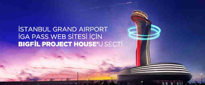 İstanbul Grand Airport, İGA PASS Web Sitesi İçin BigFil Project House'u Seçti.ajansı adı başlık